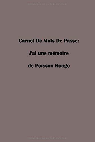 Carnet De Mots De Passe: J'ai une mémoire de Poisson Rouge, Repertoire alphabétique de vos identifiants, carnet de mots de passe, carnet de codes secrets, calepin mots de passe, livre.