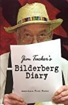 Jim Tucker's Bilderberg Diary: Reporter's 25year Battle to Shine the Light on the world Shadow Government