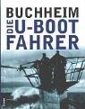 Die U- Boot- Fahrer. Die Boote, die Besatzungen und ihr Admiral. - Lothar-Günther Buchheim
