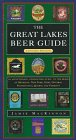 The Great Lakes Beer Guide: Eastern Region : An Affectionate, Opinionated Guide to the Beers of Michigan, New York, Ohio, Ontario, Pennsylvania Quebec and Vermont