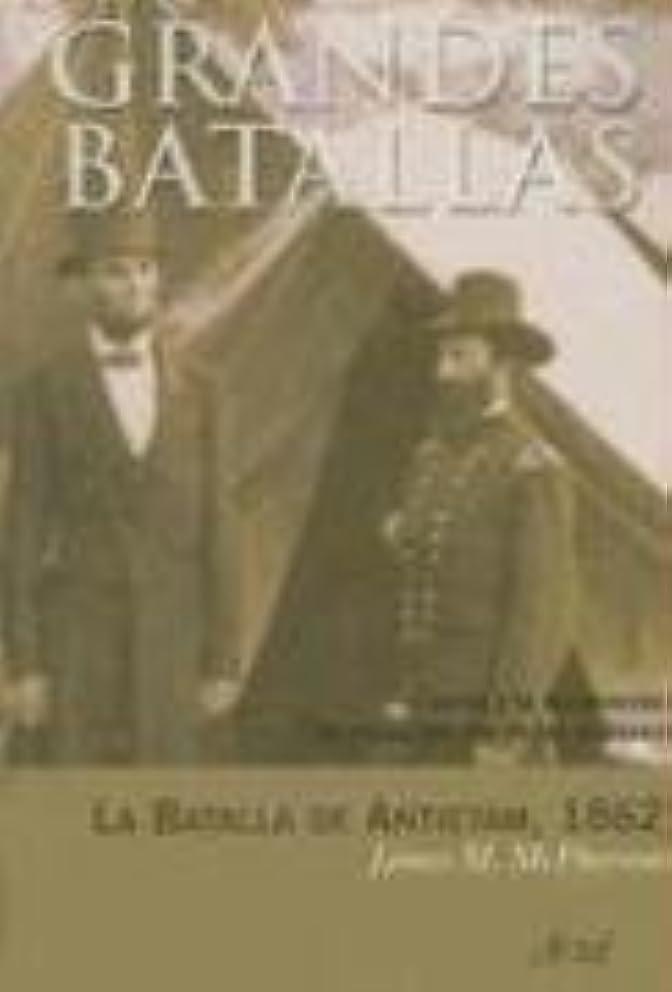 La Batalla de Antietam, 1862: Lincoln y la Declaracion de Emancipacion de los Esclavos (Ariel Grandes Batallas) (Spanish Edition)