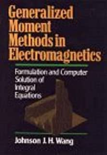 Generalized Moment Methods in Electromagnetics: Formulation and Computer Solution of Integral Equations