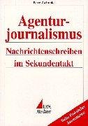 Agenturjournalismus: Nachrichtenschreiben im Sekundentakt (Praktischer Journalismus)