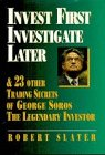 Invest First, Investigate Later: And 23 Other Trading Secrets of George Soros, the Legendary Investor