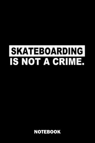 skateboarding is not a crime Notebook: 6*9 100 pages