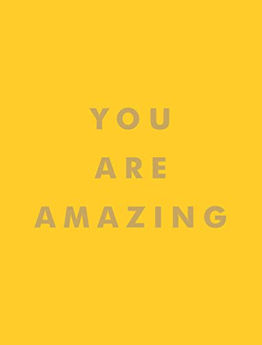 You Are Amazing: Uplifting Quotes to Boost Your Mood and Brighten Your Day