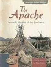 The Apache: Nomadic Hunters of the Southwest (American Indian Nations)