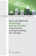 Geld liegt auf der Strasse: Sponsoring und Fundraising für Schulen (Schulmanagement konkret)