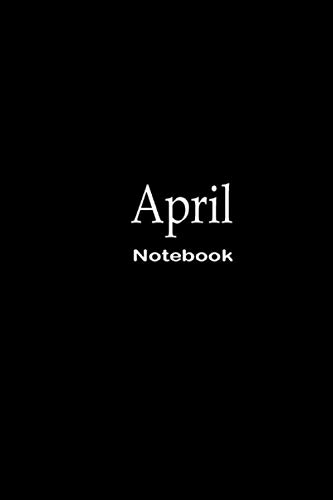 April Notebook: Journal For April   Lined Notebook Journal - Black Notebook - 110 Pages - College Ruled paper, perfect bound, Matte Cover   ... idea Journal   Organizer, 110 p ,6 x 9 inch