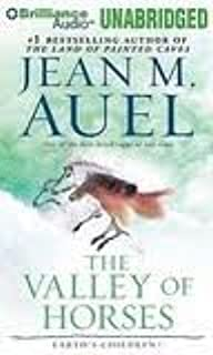 The Valley of Horses (Earth's Children® Series) [Audiobook, MP3 Audio, Unabridged] Publisher: Brilliance Audio on MP3-CD; MP3 Una edition
