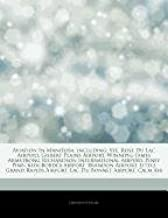 Articles On Aviation In Manitoba, including: Ste. Rose Du Lac Airport, Gilbert Plains Airport, Winnipeg James Armstrong Richardson International Brandon Airport, Little Grand Rapids Airport
