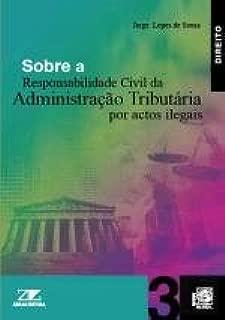 Sobre a Responsabilidade Civil da Administração Tributária por Actos Ilegais (Portuguese Edition)