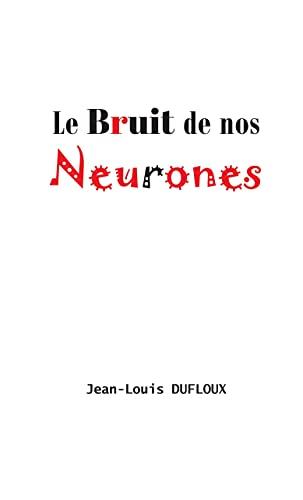 Couverture du livre Le Bruit de nos neurones