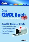 Das GMX Buch  - für FreeMail, ProMail, TopMail. Von GMX autorisierte Ausgabe: E-Mail für Einsteiger & Profis,  Tolle Funktionen einfach nutzen, ... die besten Tipps & Tricks, viele Beispiele