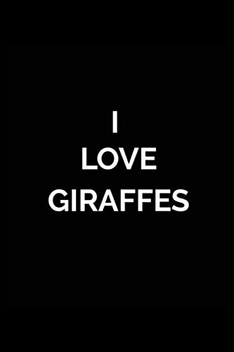 I LOVE GIRAFFES-Lined Notebook:120 pages (6x9) of blank lined paper| journal Lined: GIRAFFES-Lined Notebook / journal Gift,120 Pages,6*9,Soft Cover,Matte Finish