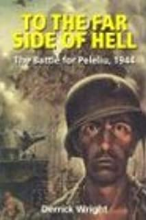 To the Far Side of Hell: The Battle for Peleliu, 1944