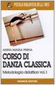Corso di danza classica. Metodologia didattica (Vol. 1)