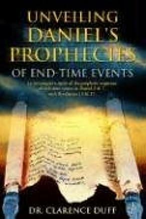 Unveiling Daniel's Prophecies of End-Time Events: an