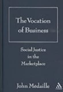 Vocation of Business: Social Justice in the Marketplace