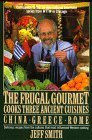Hardcover The Frugal Gourmet Cooks Three Ancient Cuisines: China, Greece, and Rome by Jeff Smith (1989-08-01) Book
