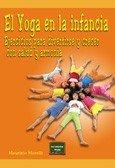 Yoga En La Infancia, El. Ejercicios para: Ejercicios para divertirse y crecer con salud y armonía: 16 (Herramientas)