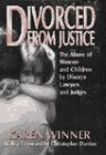 Compare Textbook Prices for Divorced from Justice: The Abuse of Women and Children by Divorce Lawyers and Judges 1st Edition ISBN 9780060391843 by Winner, Karen