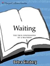 Waiting: The True Confessions of a Waitress (English Edition)