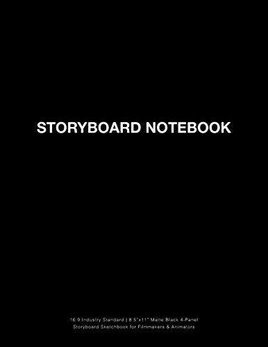 "Storyboard Notebook: 16:9 Industry Standard   8.5""x11"" Matte Black 4-Panel Storyboard Sketchbook for Filmmakers & Animators (Storyboarding)"