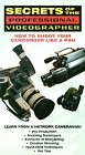 Secrets of the Professional Videographer: How to Shoot Your Camcorder Like a Pro [VHS]