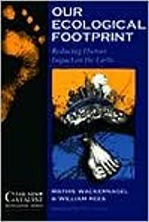 Our Ecological Footprint: Reducing Human Impact on the Eart (text only) W.E. Rees.M.Wackernagel.P.Testemale