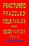 Fractured Frazzled Folk Fables and Fairy Farces, Part II