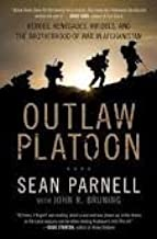 Outlaw Platoon: Heroes, Renegades, Infidels, and the Brotherhood of War in Afghanistan 1st (First) Edition