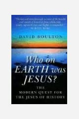 Who on Earth Was Jesus?: The Modern Quest for the Jesus of History Paperback