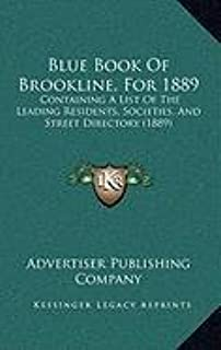 Blue Book of Brookline, for 1889: Containing A List Of The Leading Residents, Societies, And Street Directory (1889)