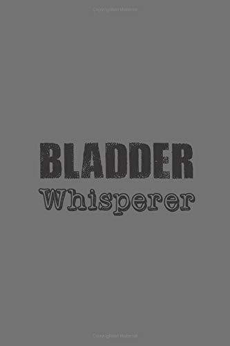 The Bladder Whisperer: Notebook Journal Notepad Log for Urology Professional or Student