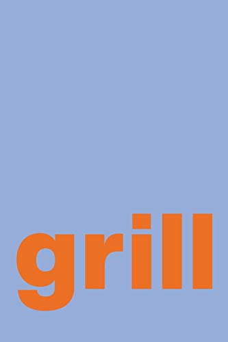 Grill: Blank Recipe Book for Writing, Organizing and Sharing Your Favorite Barbecue and Grilling Secrets with Modern Minimalist Cover Design in Blue
