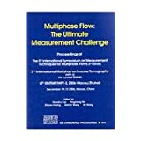 Multiphase Flow: The Ultimate Measurement Challenge: Proceedings of the 5th International Symposium on Measurement Techniques for Multiphase Flows (5th ISMTMF). 2nd International Workshop on Process Tomography (IWPT-2) (As a part of ISMTMF). (5th ISMTMF/IWPT-2, 2006-Macau/Zhuhai) (AIP Conference Proceedings)