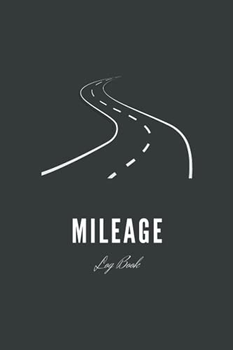 Mileage Log Book: Car & Truck Vehicle Automotive Journal for Daily Tracking Miles Record