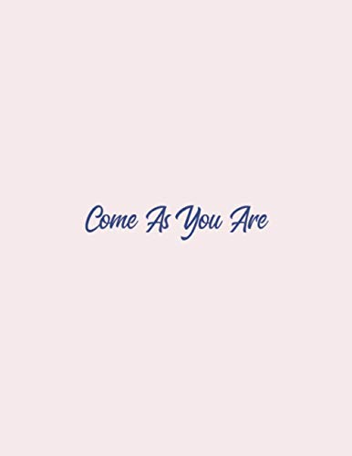 Come As You Are - Notebook (8.5 x 11 Inches)