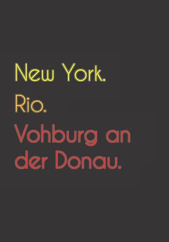 New York. Rio. Vohburg an der Donau.: Witziges Notizbuch   Tagebuch DIN A5, liniert. Für Vohburg an der Donauer und Vohburg an der Donauerinnen.