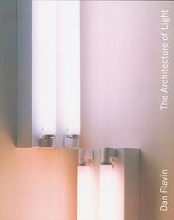 Dan Flavin: The Architecture of Light by Dan Flavin (1999-07-01)