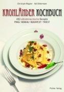 Kronländerkochbuch: Die 450 besten altösterreichischen Rezepte. Prag - Krakau-Budapest - Triest