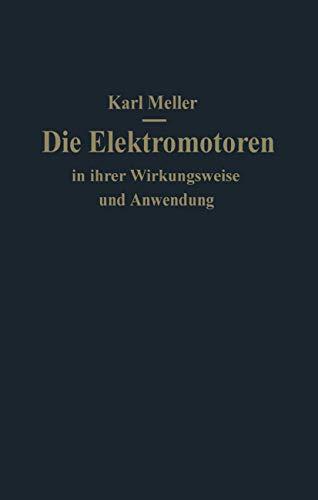 Die Elektromotoren in ihrer Wirkungsweise und Anwendung: Ein Hilfsbuch für Maschinen-Techniker