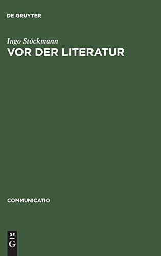 Vor der Literatur: Eine Evolutionstheorie der Poetik Alteuropas: Eine Evolutionstheorie der Poetik Alteuropas. Dissertation (Communicatio, Band 28)