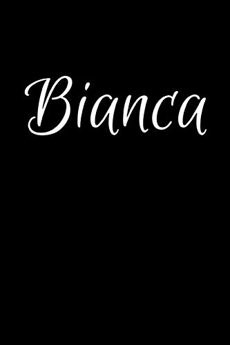 Bianca: Notebook Journal for Women or Girl with the name Bianca - Beautiful Elegant Bold & Personalized Gift - Perfect for Leaving Coworker Boss ... or Graduation - 6x9 Diary or A5 Notepad.
