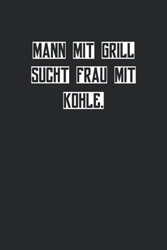 Mann mit Grill sucht Frau mit Kohle: Grill BBQ Grillmeister Notizbuch (liniert) Grillkönig