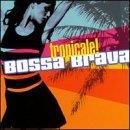Bossa Brava Tropicale!