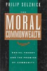 The Moral Commonwealth: Social Theory and the Promise of Community (A Centennial Book)