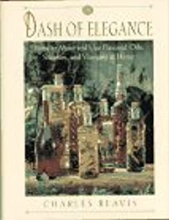 A Dash of Elegance/How to Make and Use Flavored Oils, Sherries, and Vinegars at Home