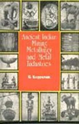 Ancient Indian Mining Metallurgy and Metal Industries: Vols 1 and 2